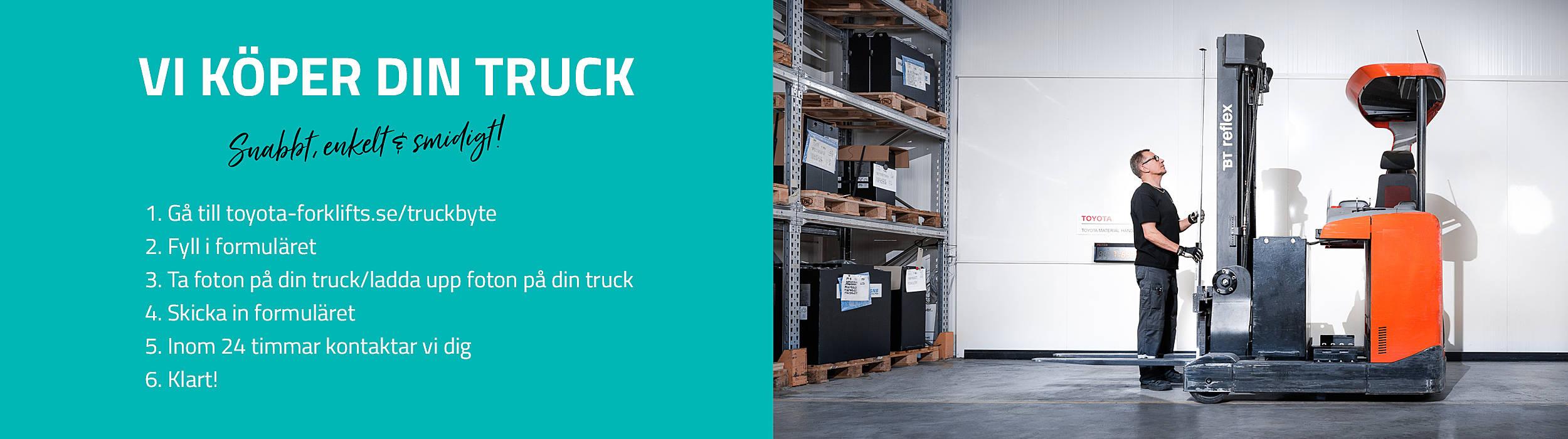 Vi köper din truck. Gå in på: Toyota-forklifts.se/truckbyte